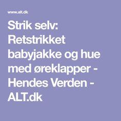 Strik selv: Retstrikket babyjakke og hue med øreklapper - Hendes Verden - ALT.dk