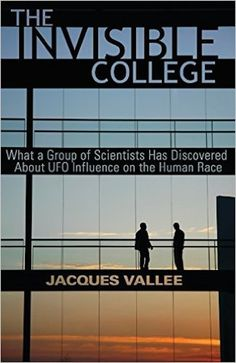 The Invisible College: What a Group of Scientists Has Discovered about UFO Influence on the Human Race, by Jacques Vallee   12 Books About Extraterrestrials That Will Blow Your Mind