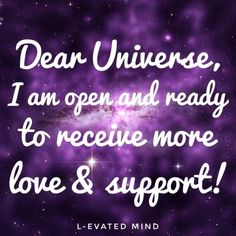 Dear Universe, I am open and ready to receive more love and support!