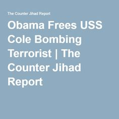 Obama Frees USS Cole Bombing Terrorist | The Counter Jihad Report