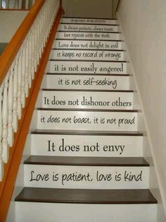 Love is patient, love is kind stairs.  How great would it be to be reminded of what love means every time you go up the stairs.... http://www.bibletalking.com/2014/02/love-is-patient-and-kind-bible-verses.html