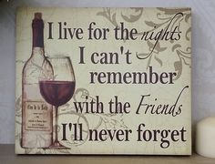 I live for the nights I can't remember with the friends I'll never forget.   #wine #friends #quote  http://www.oscarsboutique.co.uk/wall-hanging-plaque--i-live-for-the-nights-1840-p.asp