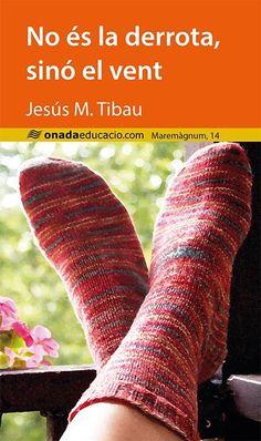 Tibau, Jesús M.No és la derrota, sinó el vent. Benicarló : Onada, 2015