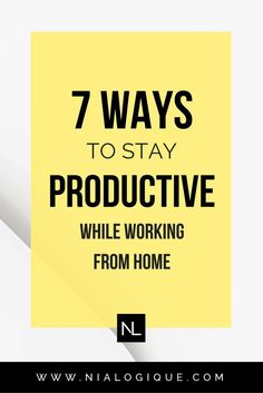 The Top 7 Ways You Can Stay Productive While Working From Home | Tips and tricks for both established business owners and new entrepreneurs to stay focused!