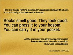 Ray Bradbury Quote | Flickr - I don't know about the smell, but books vs computer no comparison!
