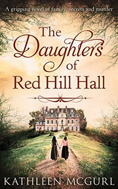 "Read ""The Daughters Of Red Hill Hall"" by Kathleen McGurl available from Rakuten Kobo. 'The Daughters of Red Hill Hall …[has] all the intrigue, mystery, relationship drama and edge of your seat secret reveal. I Love Books, Great Books, Books To Read, My Books, Kindle Ebooks, Free Kindle Books, Historical Romance, Historical Fiction, Enough Book"