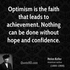 Optimism is the faith that leads to achievement. Nothing can be done without hope and confidence Helen Keller  #quotes