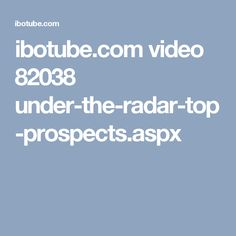 ibotube.com video 82038 under-the-radar-top-prospects.aspx