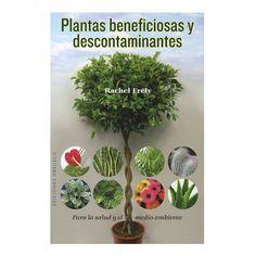 PLANTAS BENEFICIOSAS Y DESCONTAMIENTOS: PARA LA SALUD Y EL MEDIO AMBIENTE.