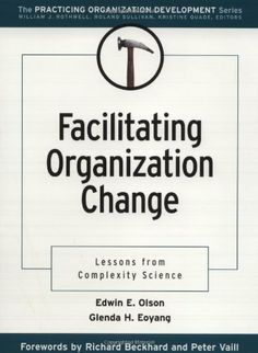 Facilitating Organization Change: Lessons From Complexity Science by Edwin E. Olson. $33.00. Edition - 1. Publisher: Pfeiffer; 1 edition (February 7, 2001). Publication: February 7, 2001. Author: Edwin E. Olson. Save 40%!