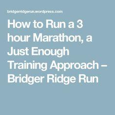 How to Run a 3 hour Marathon, a Just Enough Training Approach – Bridger Ridge Run
