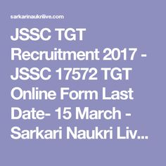 JSSC TGT Recruitment 2017 - JSSC 17572 TGT Online Form Last Date- 15 March - Sarkari Naukri Live, सरकारी नौकरी, Govt jobs in India 2017, freejobalert, 12th pass jobs, Government jobs, Freshers jobs, ssc jobs, Walkins, Bank jobs, Private Jobs in india and Today Employment News