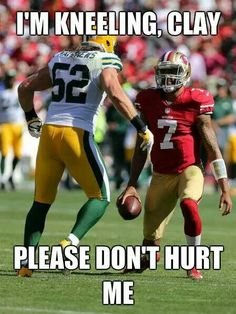 Lol..love it...I can't stand Colin Kaepernick..seems like a cocky winny kid. Yes he as talent, but no class