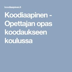Koodiaapinen - Opettajan opas koodaukseen koulussa Language, Coding, App, Teaching, Education, School, Languages, Apps, Schools