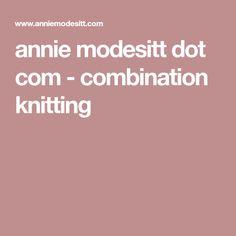 annie modesitt dot com - combination knitting