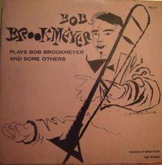 Bob Brookmeyer Plays Bob Brookmeyer and Some Others,Label: Clef MGC-644 (1956) Design: David Stone Martin.