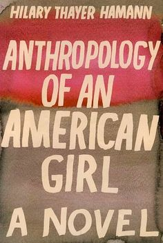 Anthropology of an American Girl by Hillary Thayer Hamman | 49 Underrated Books You Really Need To Read