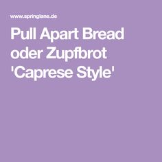 Pull Apart Bread oder Zupfbrot 'Caprese Style'
