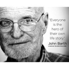 """Everyone is the hero of their own life story."" -John Barth #quote #storytelling"