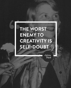 "Sylvia Plath quote - ""The worst enemy to creativity is self-doubt. Words Quotes, Me Quotes, Motivational Quotes, Inspirational Quotes, Sayings, Doubt Quotes, Bath Quotes, Quotes Thoughts, Daily Quotes"