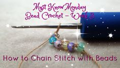Must Know Monday (8/1/16) Bead Crochet : Week 3 (How to chain stitch wit...