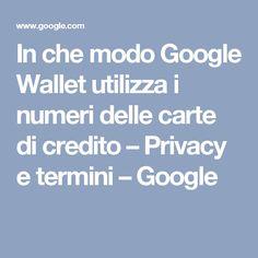 In che modo Google Wallet utilizza i numeri delle carte di credito – Privacy e termini – Google