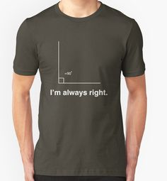 A tee for someone who's never wrong. | 27 Gifts Only Math And Science Nerds Will Appreciate