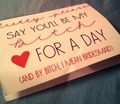 Bridesmaid invitation: Pretty Please Say You'll Be My Bitch For a Day (And By Bitch, I Mean Bridesmaid).