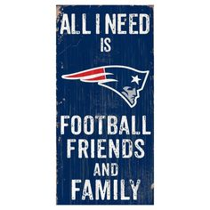 NFL New England Patriots All I need Is Football, Family & Friends Sign