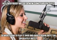 seriously when I start to like a song they play it 7 times a day on all my fav radio stations!