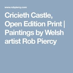 Cricieth Castle, Open Edition Print | Paintings by Welsh artist Rob Piercy