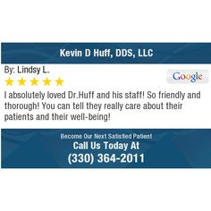 I absolutely loved Dr.Huff and his staff! So friendly and thorough! You can tell they...