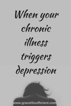 When your chronic illness triggers depression ~ You're not alone! It is estimated that one-third of patients with a chronic illness also receive another diagnosis of a mood disorder such as anxiety or depression.