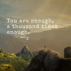 You are enough a thousand times enough. #positivitynote #upliftingyourspirit