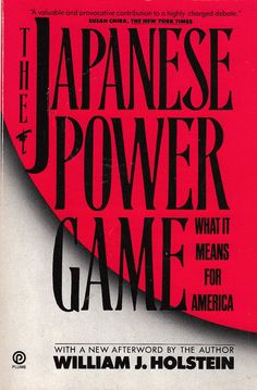 The Japanese Power Game: What It Means for America 1991 William J Holstein