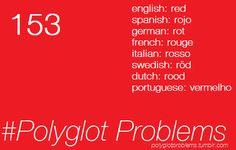 Portuguese: Also happens with cinza (gris, grau, griggio, gri, grå, grijs, gray/grey), azul (blu, bleu, blau, blå, blauw, blue), preto (nero, noir, negru, negre, negro), roxo (porpra, purper, purple, porpora) and probably many others