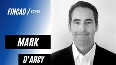 Interview with Mark D'Arcy, New President and Chief Executive Officer at FINCAD Risk Analytics, Electronic Data Systems, Disruptive Technology, Chief Executive, New President, Marketing Data, Financial Markets, Risk Management, Financial Goals