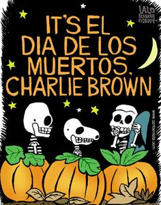 It's Dia de los Muertos, Charlie Brown - by Lalo Alcaraz.. The only way this could be any better is if they called him Carlos Marrón