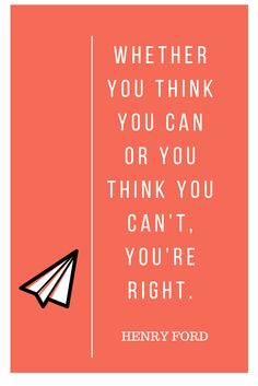 Whether you think you can or you think you can't, you're right. —Henry Ford #quote