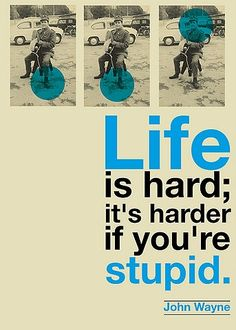 Life is hard. Don't make it harder by being stupid and ruin your own life