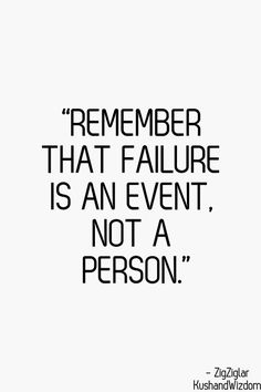 remember that failure is an event, not a person