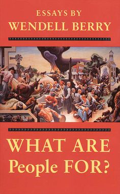"""Wendell Berry """"What Are People For?"""""""