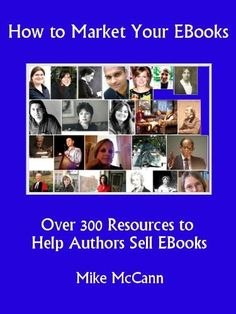 How to Market Your EBooks, Over 300 Resources to Help Authors Sell EBooks by Mike McCann, http://www.amazon.com/gp/product/B007D3STJG/ref=cm_sw_r_pi_alp_K.BMpb14M0MS1