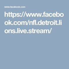 https://www.facebook.com/nfl.detroit.lions.live.stream/