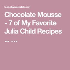 Chocolate Mousse - 7 of My Favorite Julia Child Recipes ... …