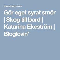 Gör eget syrat smör | Skog till bord | Katarina Ekeström | Bloglovin'