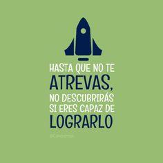 """""""Hasta que no te #Atrevas, no descubrirás si eres capaz de lograrlo"""". #Citas #Frases @candidman"""