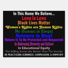 In This Home We Believe...(Yard Sign) Sign - tap/click to personalize and buy #Sign #yardsign #inthishousewebelieve #inthishomewebelieve #rights #loveislove