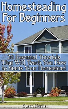 Homesteading For Beginners: 20 Essential Tutorials That Will Teach You How to Starts Your Homestead: (Homesteading, Homesteaders, Backyard homestead) (Homesteading ... Books, Homesteading For Beginners) by [Norris, Susan]