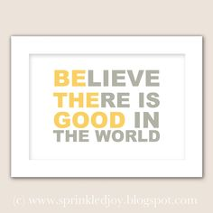 BElieve THEre is GOOD in the World - Customizable 8x10 Print in Many Colors. $13.95, via Etsy.